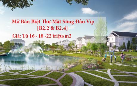 Mở bán Biệt Thự mặt Sông, Đảo Vip - B2.2 & B2.4 (ngày 13/3/17)