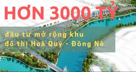 Chuẩn bị đầu tư 3000 tỷ mở rộng KĐT Hoà Quý - Đồng Nò về phía Đông.