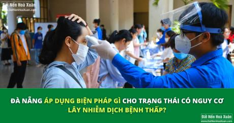 Đà Nẵng áp dụng biện pháp gì cho trạng thái có nguy cơ lây nhiễm dịch bệnh thấp?