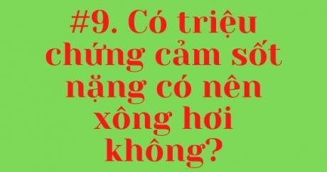 #9. Có triệu chứng cảm sốt nặng có nên xông hơi không?